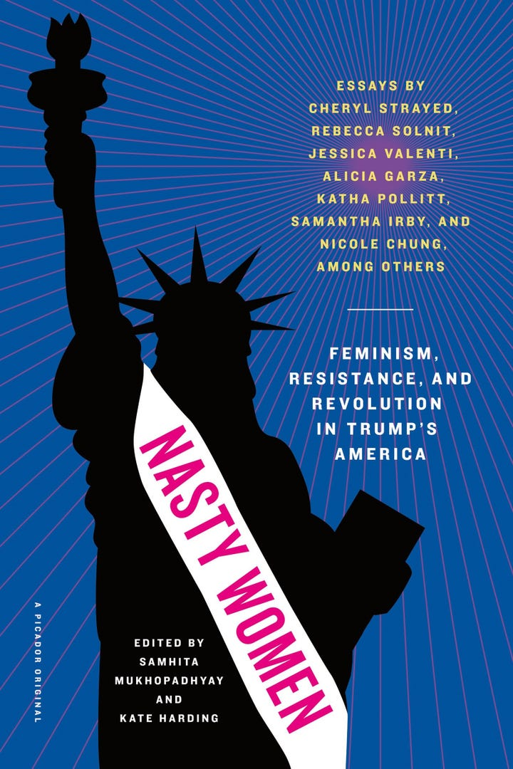 These Are The Novels We Loved Last Year Nasty Women Feminism Resistance And Revolution In Trumps America  Collected Essays From  Leading Feminist Writers Of Our Time Out October