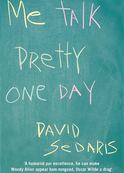 me talk pretty one day themes David sedaris, a humorist and writer, presents a compilation of comical personal essays in me talk pretty one day the essays are strung together with sedaris's candid manner and a persistent language theme.